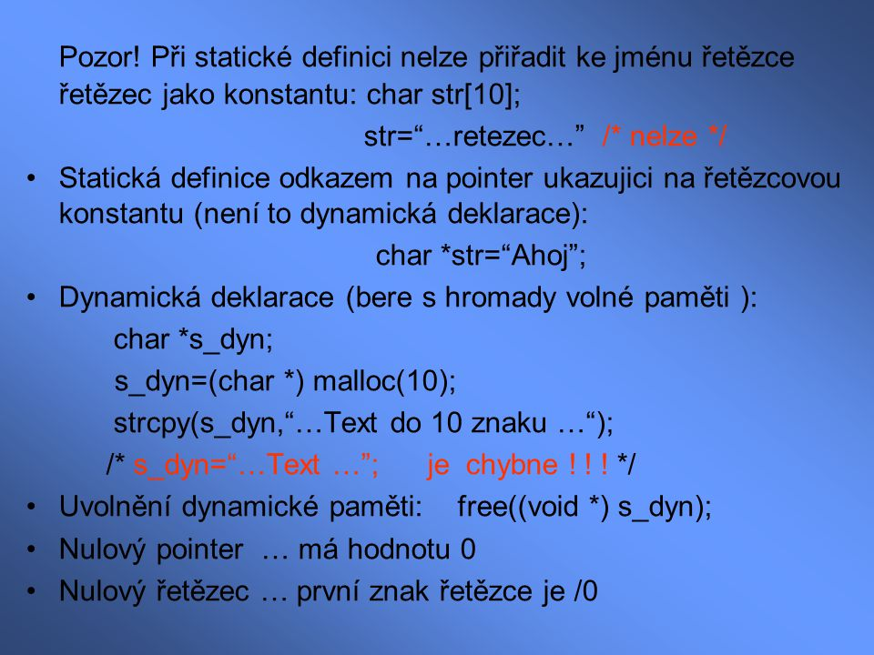 Pozor! Při statické definici nelze přiřadit ke jménu řetězce řetězec jako konstantu: char str[10];